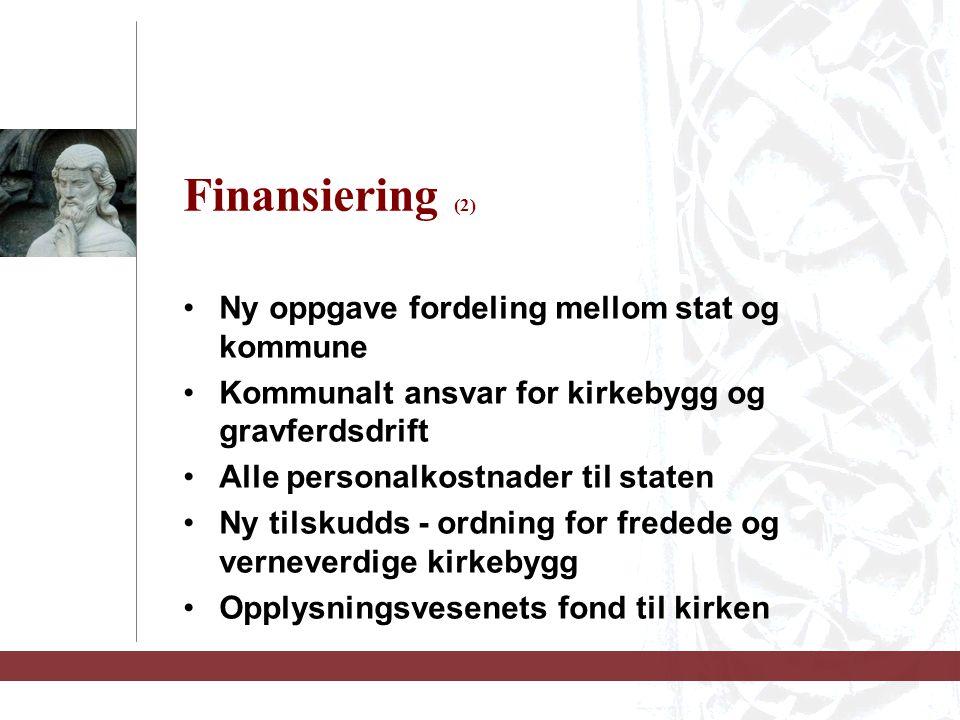 Finansiering (2) Ny oppgave fordeling mellom stat og kommune Kommunalt ansvar for kirkebygg og gravferdsdrift Alle personalkostnader til staten Ny tilskudds - ordning for fredede og verneverdige kirkebygg Opplysningsvesenets fond til kirken