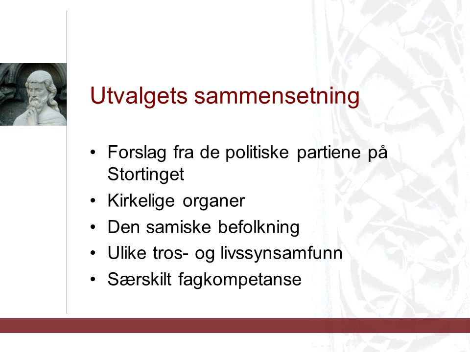 Utvalgets sammensetning Forslag fra de politiske partiene på Stortinget Kirkelige organer Den samiske befolkning Ulike tros- og livssynsamfunn Særskilt fagkompetanse
