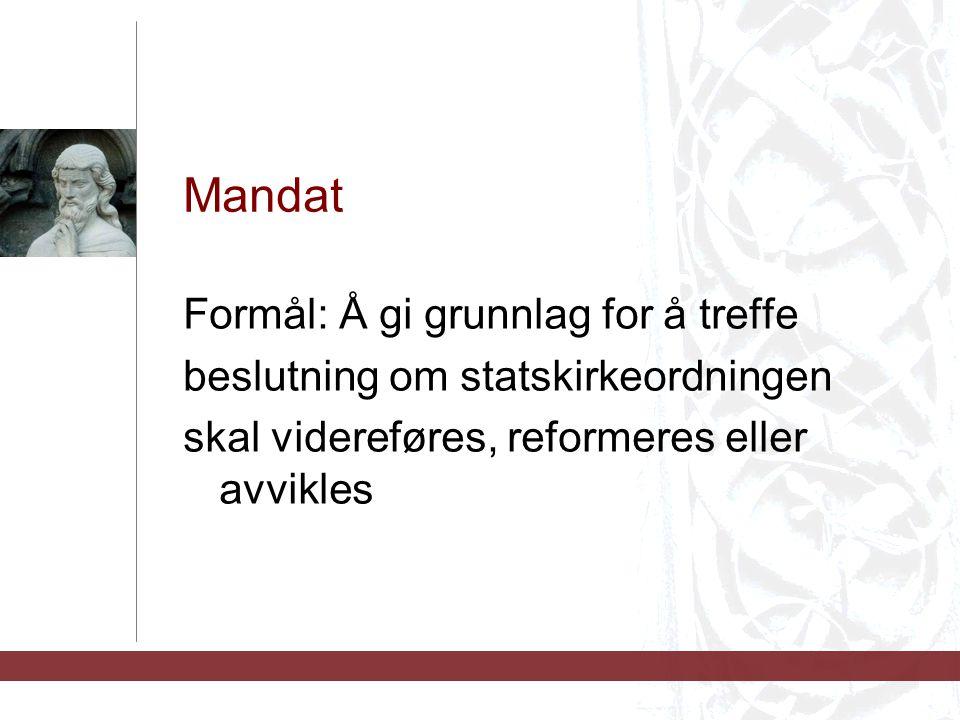 Mandat Formål: Å gi grunnlag for å treffe beslutning om statskirkeordningen skal videreføres, reformeres eller avvikles