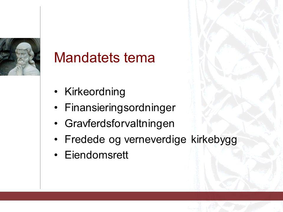 Mandatets tema Kirkeordning Finansieringsordninger Gravferdsforvaltningen Fredede og verneverdige kirkebygg Eiendomsrett