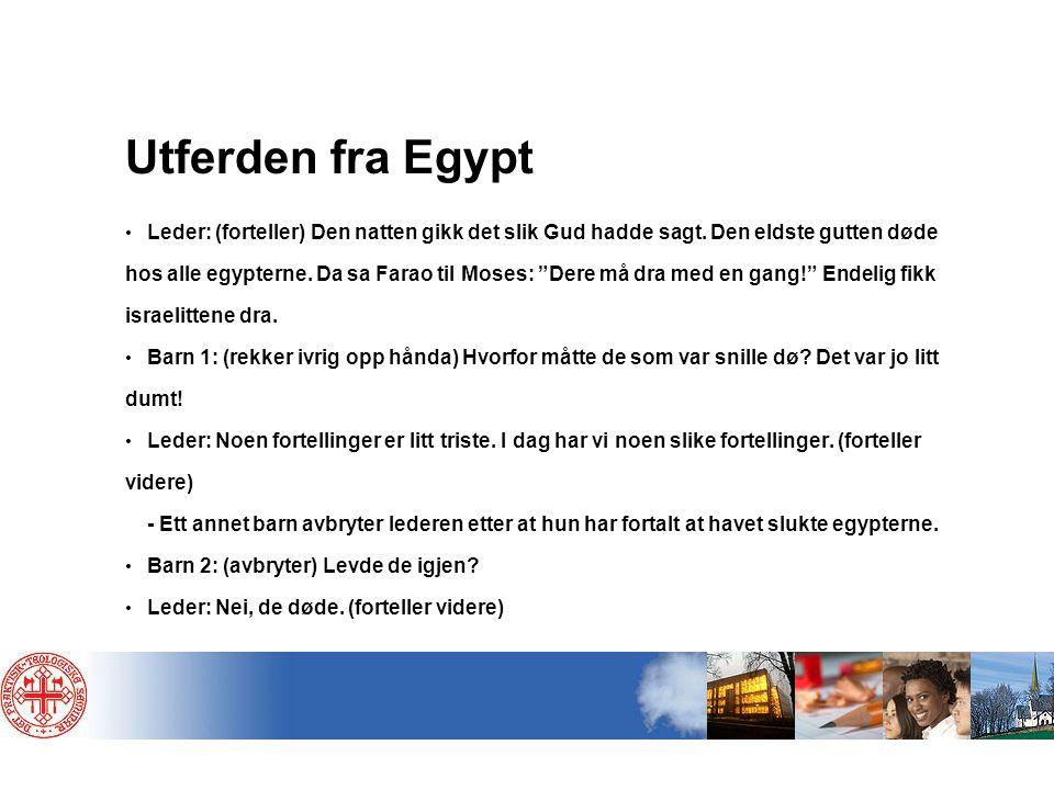 """Utferden fra Egypt Leder: (forteller) Den natten gikk det slik Gud hadde sagt. Den eldste gutten døde hos alle egypterne. Da sa Farao til Moses: """"Dere"""