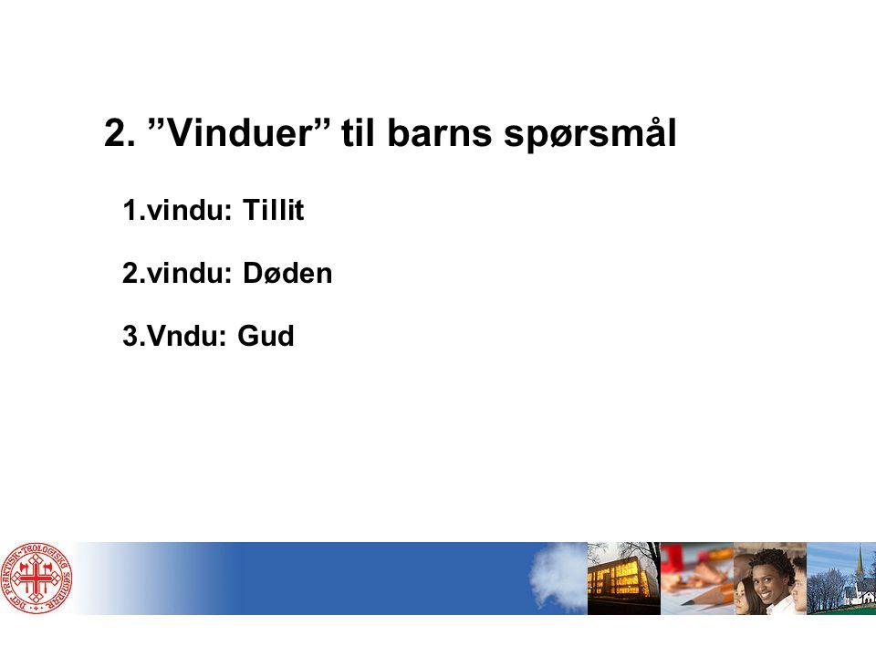 """2. """"Vinduer"""" til barns spørsmål 1.vindu: Tillit 2.vindu: Døden 3.Vndu: Gud"""