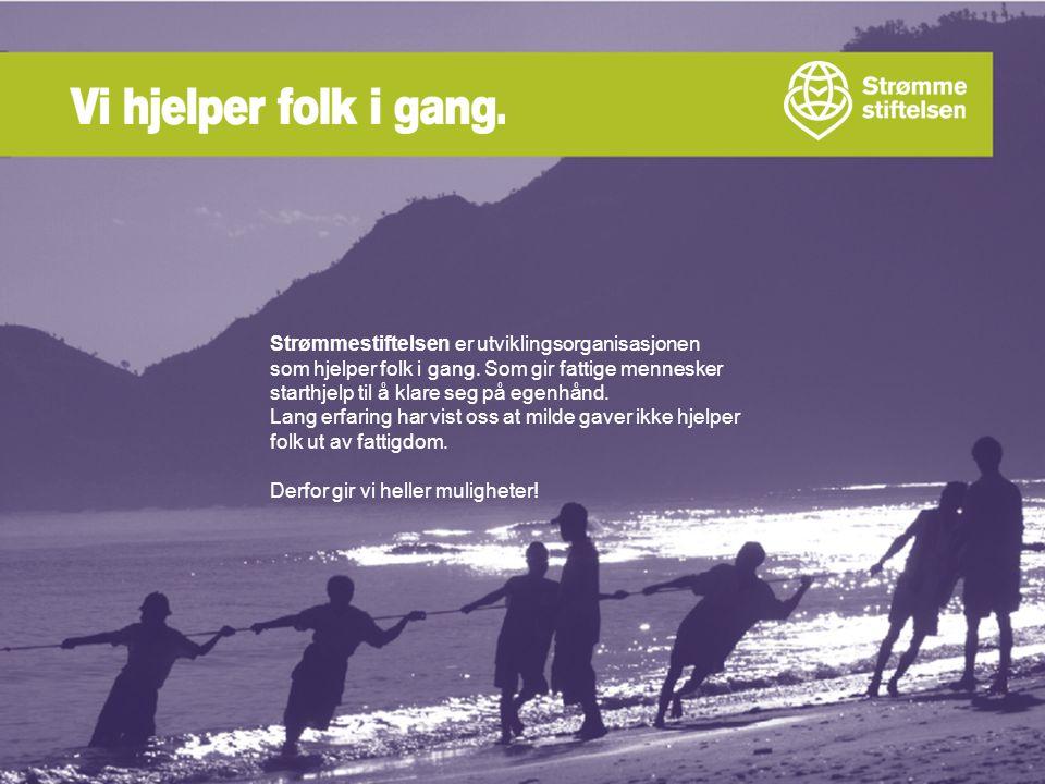 www.strommestiftelsen.no Strømmestiftelsen er utviklingsorganisasjonen som hjelper folk i gang.