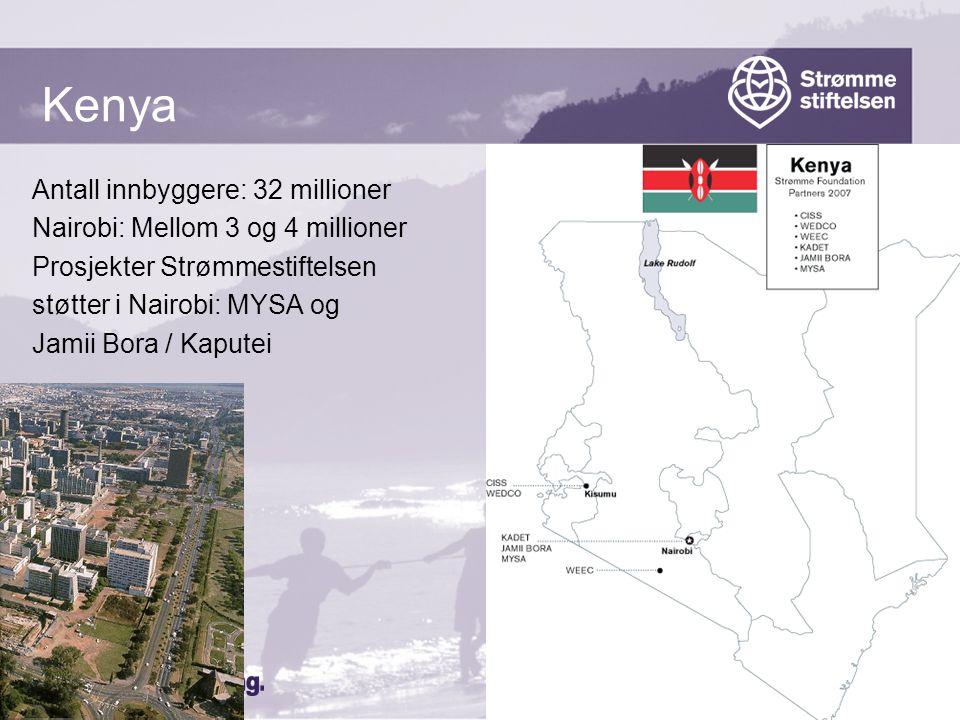 www.strommestiftelsen.no Kenya Antall innbyggere: 32 millioner Nairobi: Mellom 3 og 4 millioner Prosjekter Strømmestiftelsen støtter i Nairobi: MYSA og Jamii Bora / Kaputei