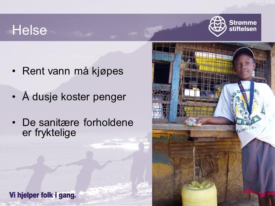 www.strommestiftelsen.no Helse Rent vann må kjøpes Å dusje koster penger De sanitære forholdene er fryktelige