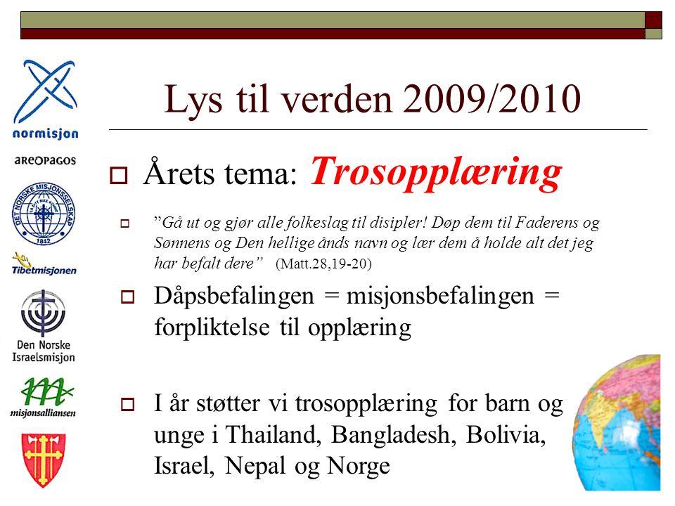 Lys til verden 2009/2010  Årets tema: Trosopplæring  Gå ut og gjør alle folkeslag til disipler.