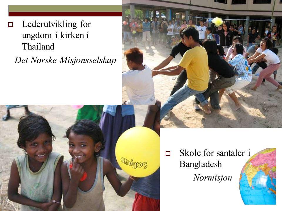  Lederutvikling for ungdom i kirken i Thailand Det Norske Misjonsselskap  Skole for santaler i Bangladesh Normisjon