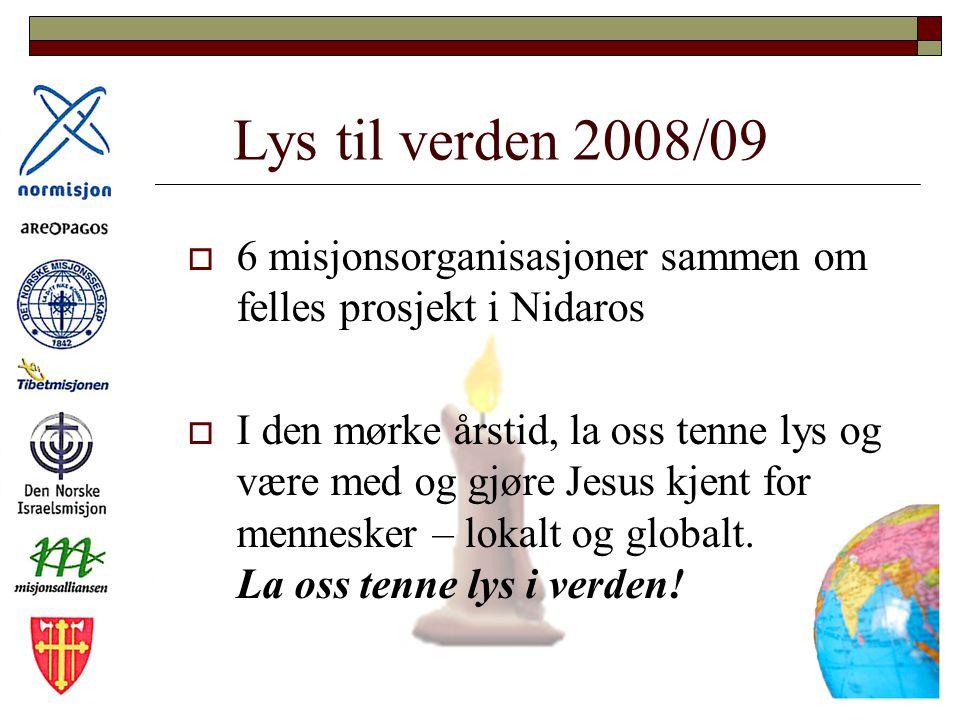 Lys til verden 2008/09  6 misjonsorganisasjoner sammen om felles prosjekt i Nidaros  I den mørke årstid, la oss tenne lys og være med og gjøre Jesus