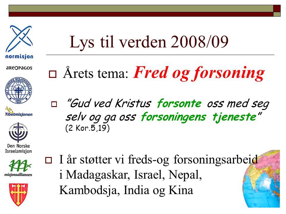 """Lys til verden 2008/09  Årets tema: Fred og forsoning """"""""Gud ved Kristus forsonte oss med seg selv og ga oss forsoningens tjeneste"""" (2 Kor.5,19)  I"""
