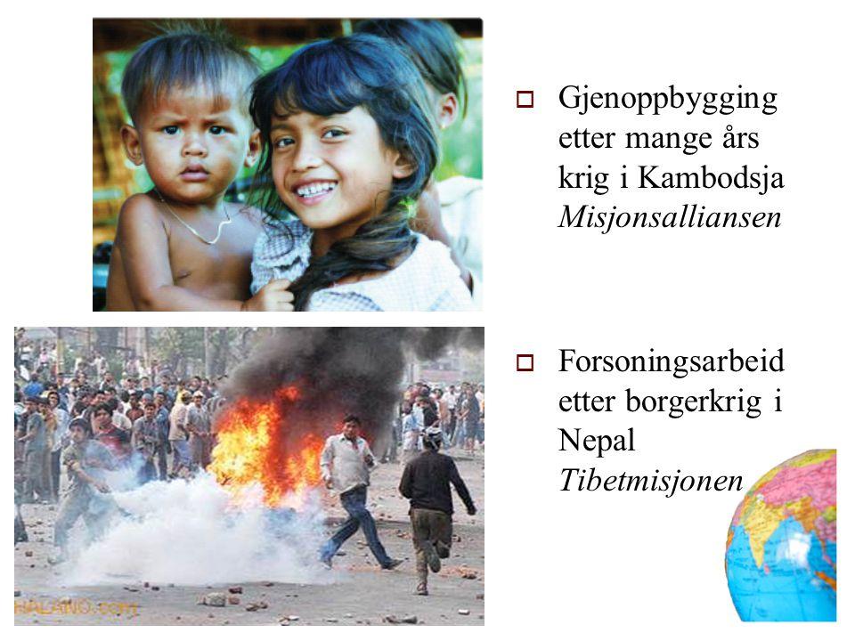  Gjenoppbygging etter mange års krig i Kambodsja Misjonsalliansen  Forsoningsarbeid etter borgerkrig i Nepal Tibetmisjonen