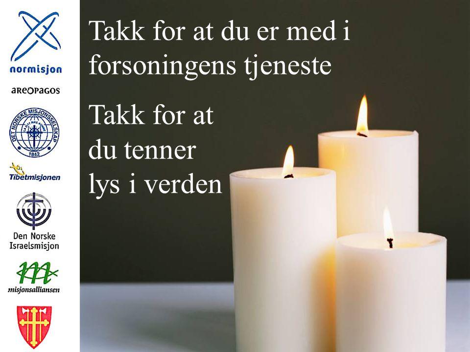 Takk for at du er med i forsoningens tjeneste Takk for at du tenner lys i verden