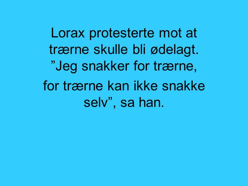 Lorax protesterte mot at trærne skulle bli ødelagt.