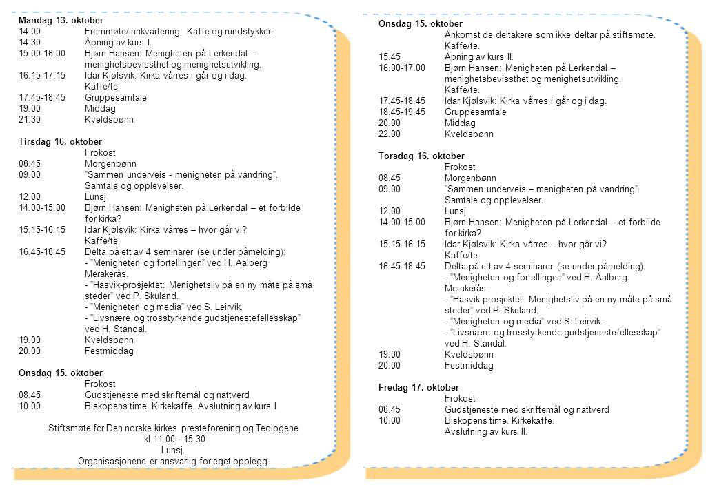 Mandag 13. oktober 14.00 Fremmøte/innkvartering. Kaffe og rundstykker. 14.30 Åpning av kurs I. 15.00-16.00Bjørn Hansen: Menigheten på Lerkendal – meni