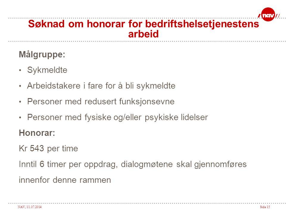 NAV, 11.07.2014Side 15 Søknad om honorar for bedriftshelsetjenestens arbeid Målgruppe: Sykmeldte Arbeidstakere i fare for å bli sykmeldte Personer med