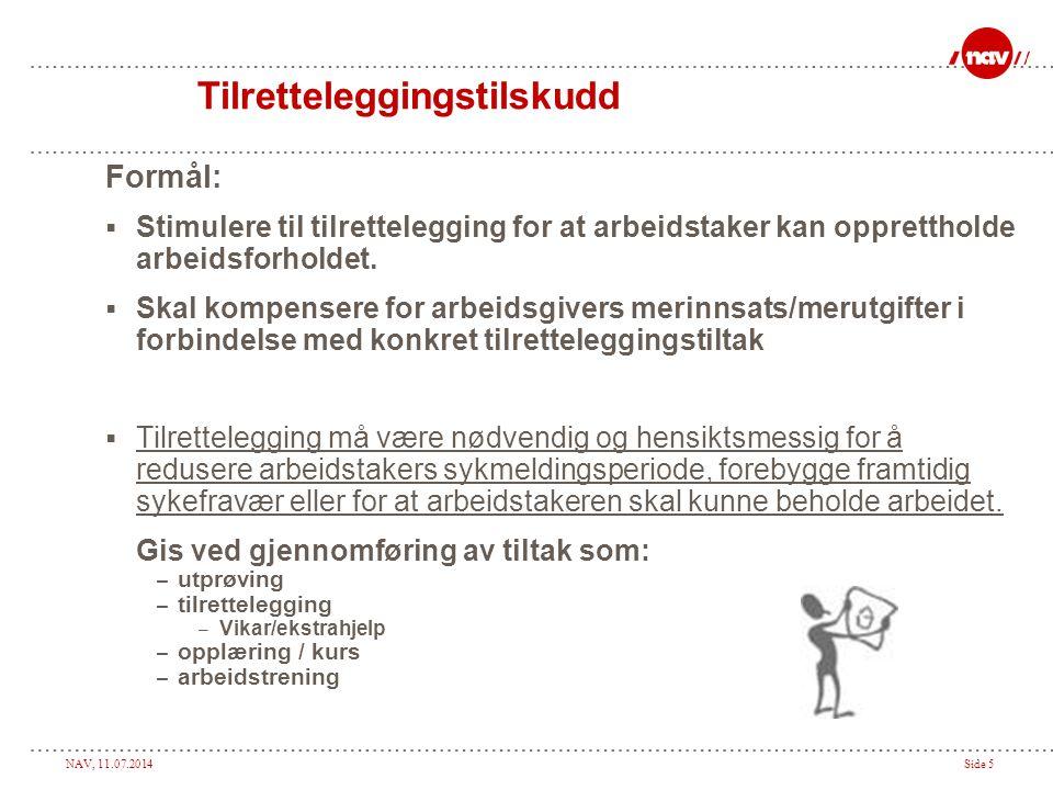 NAV, 11.07.2014Side 5 Tilretteleggingstilskudd Formål:  Stimulere til tilrettelegging for at arbeidstaker kan opprettholde arbeidsforholdet.  Skal k