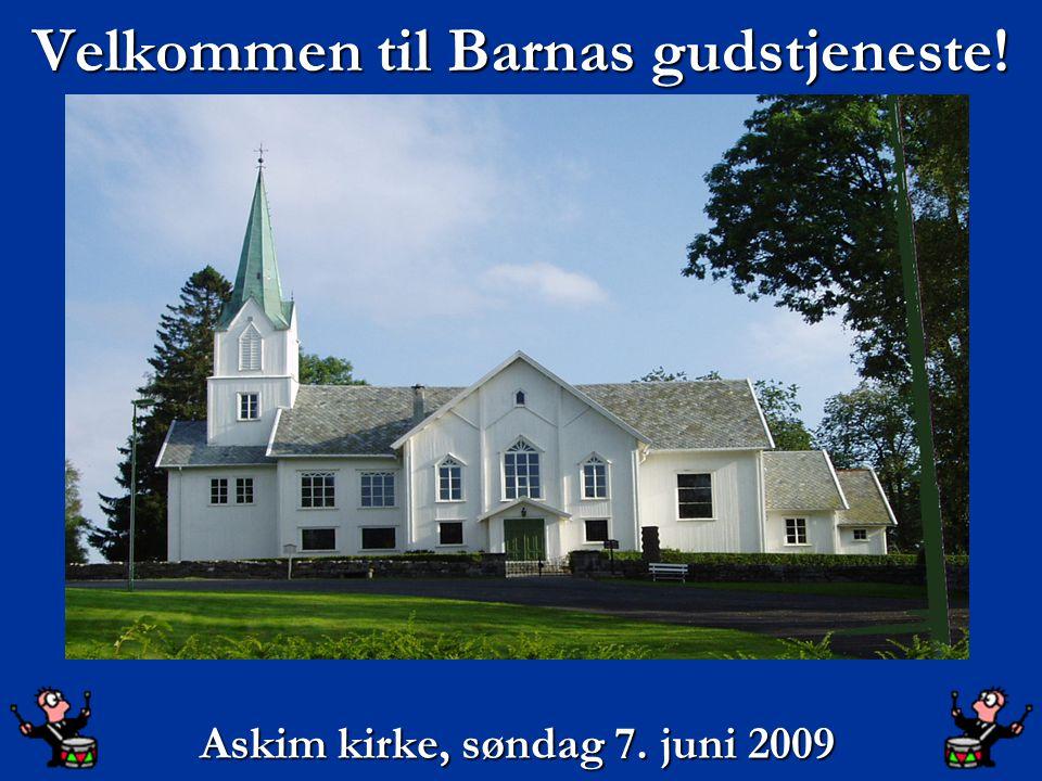 Velkommen til Barnas gudstjeneste! Askim kirke, søndag 7. juni 2009