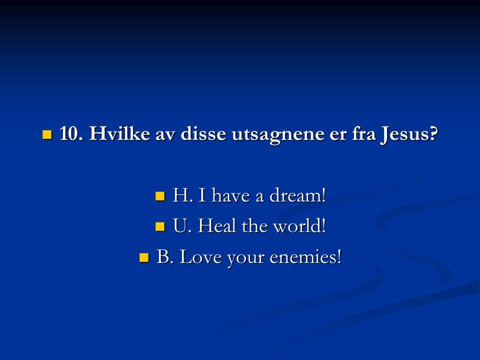 10.Hvilke av disse utsagnene er fra Jesus. 10. Hvilke av disse utsagnene er fra Jesus.