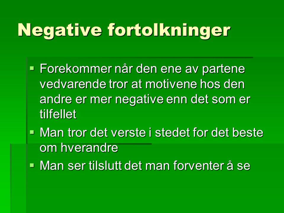 Negative fortolkninger  Forekommer når den ene av partene vedvarende tror at motivene hos den andre er mer negative enn det som er tilfellet  Man tr