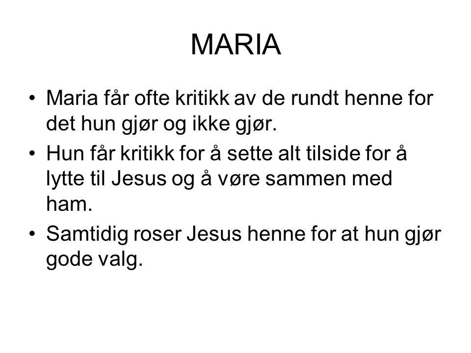 MARIA Maria får ofte kritikk av de rundt henne for det hun gjør og ikke gjør. Hun får kritikk for å sette alt tilside for å lytte til Jesus og å vøre