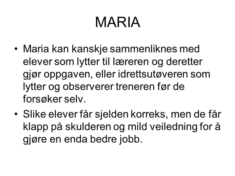 MARIA Maria kan kanskje sammenliknes med elever som lytter til læreren og deretter gjør oppgaven, eller idrettsutøveren som lytter og observerer trene