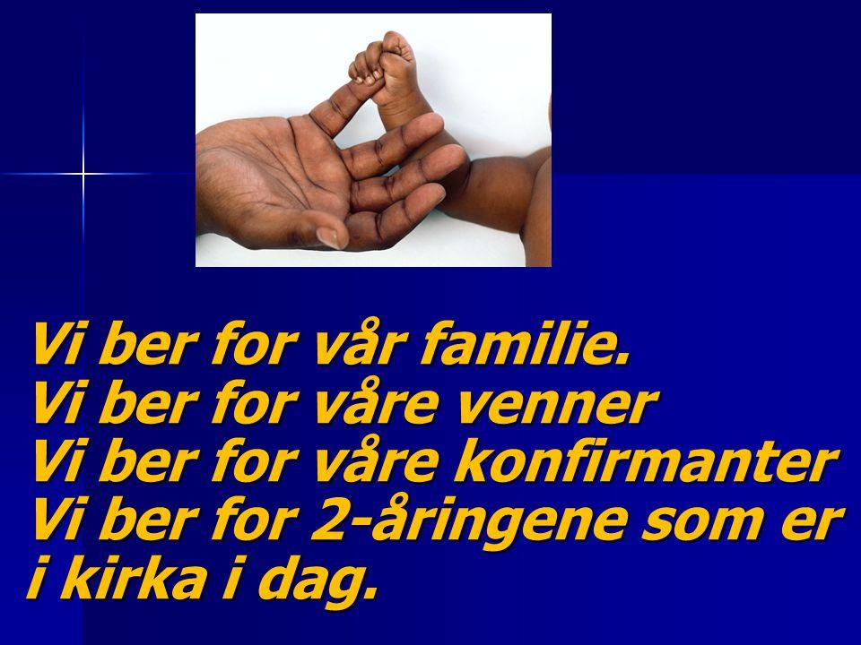 Vi ber for vår familie.
