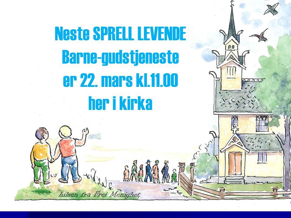 Neste SPRELL LEVENDE Barne-gudstjeneste er 22. mars kl.11.00 her i kirka