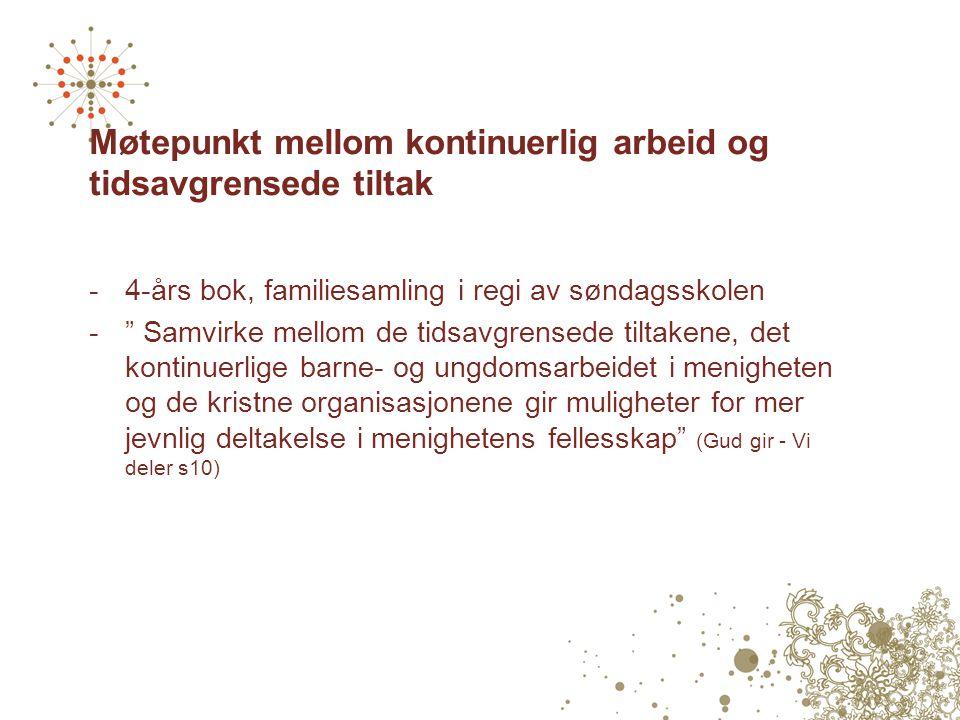 """Møtepunkt mellom kontinuerlig arbeid og tidsavgrensede tiltak -4-års bok, familiesamling i regi av søndagsskolen -"""" Samvirke mellom de tidsavgrensede"""