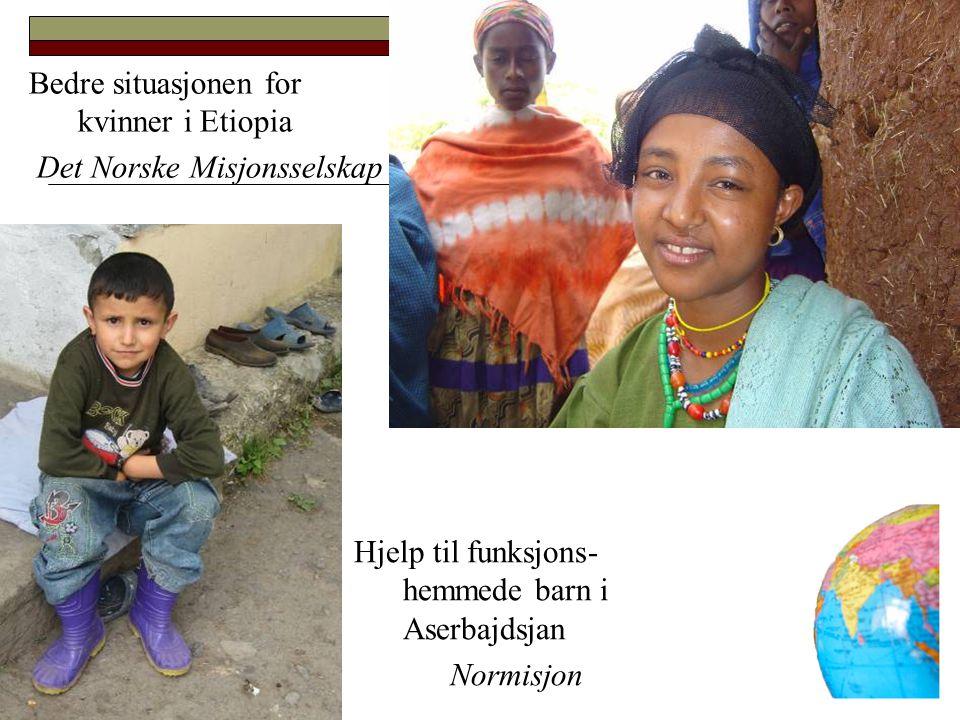 Bedre situasjonen for kvinner i Etiopia Det Norske Misjonsselskap Hjelp til funksjons- hemmede barn i Aserbajdsjan Normisjon
