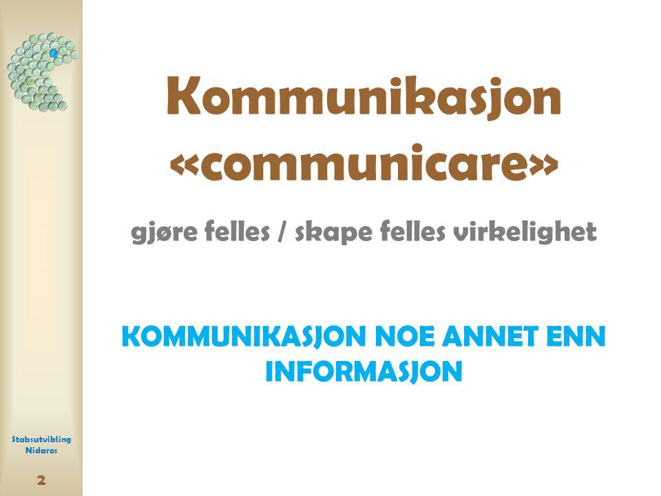 Kommunikasjon «communicare» gjøre felles / skape felles virkelighet KOMMUNIKASJON NOE ANNET ENN INFORMASJON 2 Stabsutvikling Nidaros