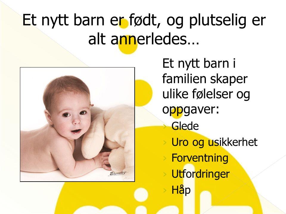 Et nytt barn i familien skaper ulike følelser og oppgaver: › Glede › Uro og usikkerhet › Forventning › Utfordringer › Håp Et nytt barn er født, og plu