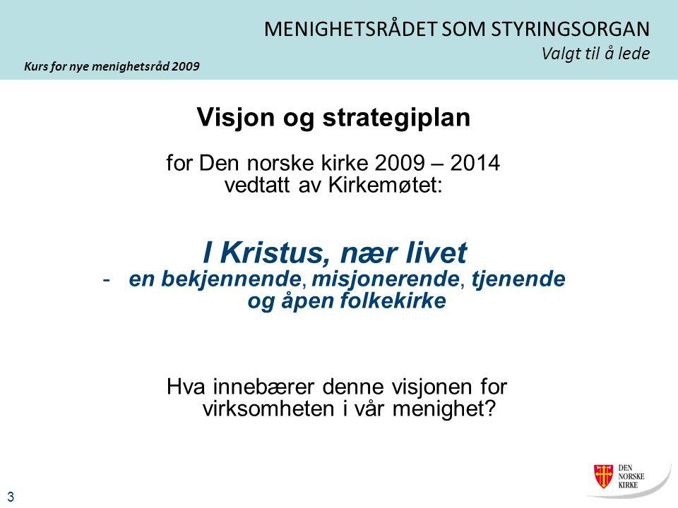 Kurs for nye menighetsråd 2009 3 MENIGHETSRÅDET SOM STYRINGSORGAN Valgt til å lede Visjon og strategiplan for Den norske kirke 2009 – 2014 vedtatt av
