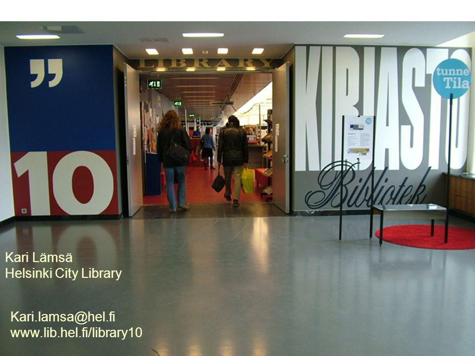 Library 10 Kari Lämsä Helsinki City Library Kari.lamsa@hel.fi www.lib.hel.fi/library10