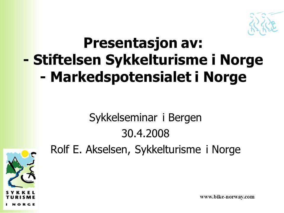www.bike-norway.com Presentasjon av: - Stiftelsen Sykkelturisme i Norge - Markedspotensialet i Norge Sykkelseminar i Bergen 30.4.2008 Rolf E. Akselsen