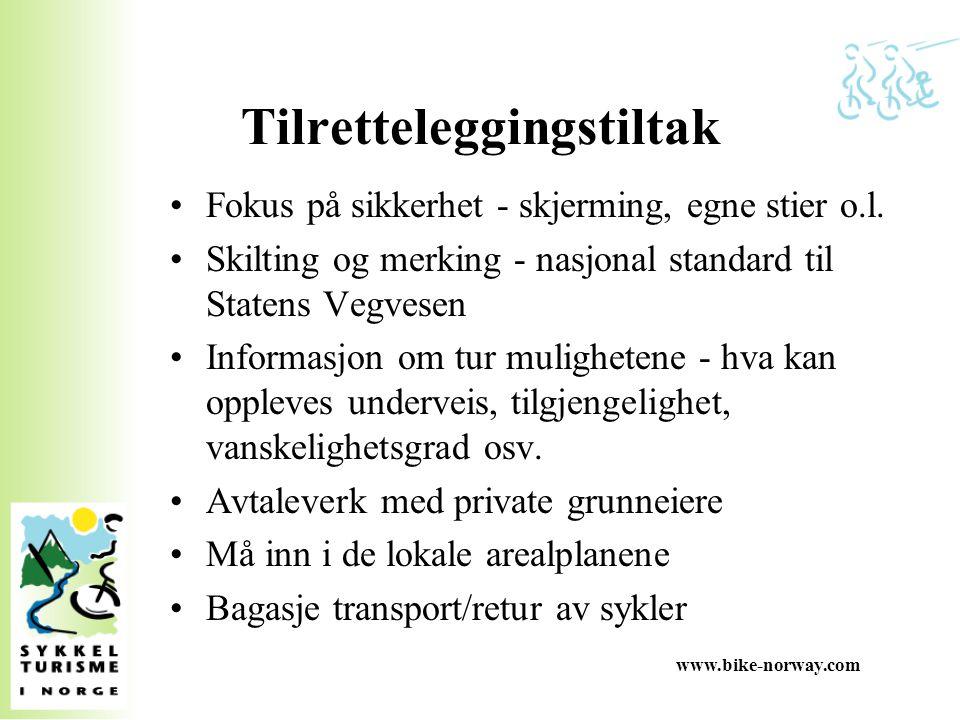 www.bike-norway.com Tilretteleggingstiltak Fokus på sikkerhet - skjerming, egne stier o.l. Skilting og merking - nasjonal standard til Statens Vegvese