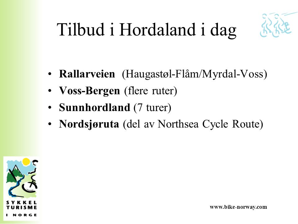 Tilbud i Hordaland i dag Rallarveien (Haugastøl-Flåm/Myrdal-Voss) Voss-Bergen (flere ruter) Sunnhordland (7 turer) Nordsjøruta (del av Northsea Cycle