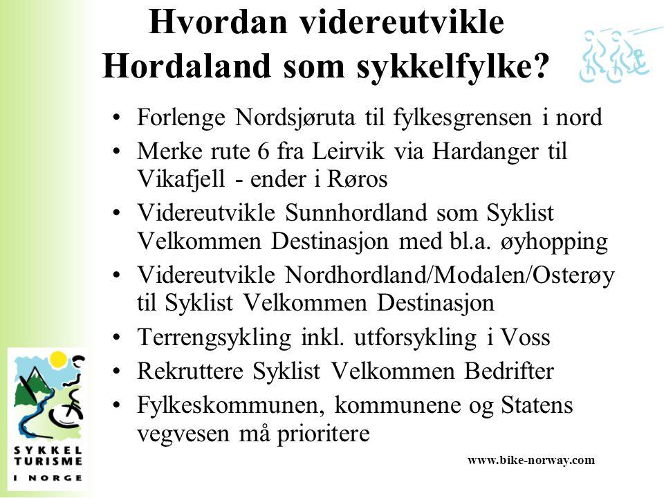 www.bike-norway.com Hvordan videreutvikle Hordaland som sykkelfylke? Forlenge Nordsjøruta til fylkesgrensen i nord Merke rute 6 fra Leirvik via Hardan