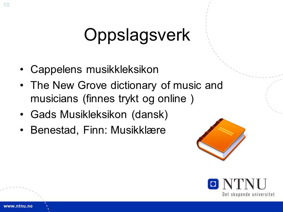 10 Oppslagsverk Cappelens musikkleksikon The New Grove dictionary of music and musicians (finnes trykt og online ) Gads Musikleksikon (dansk) Benestad, Finn: Musikklære