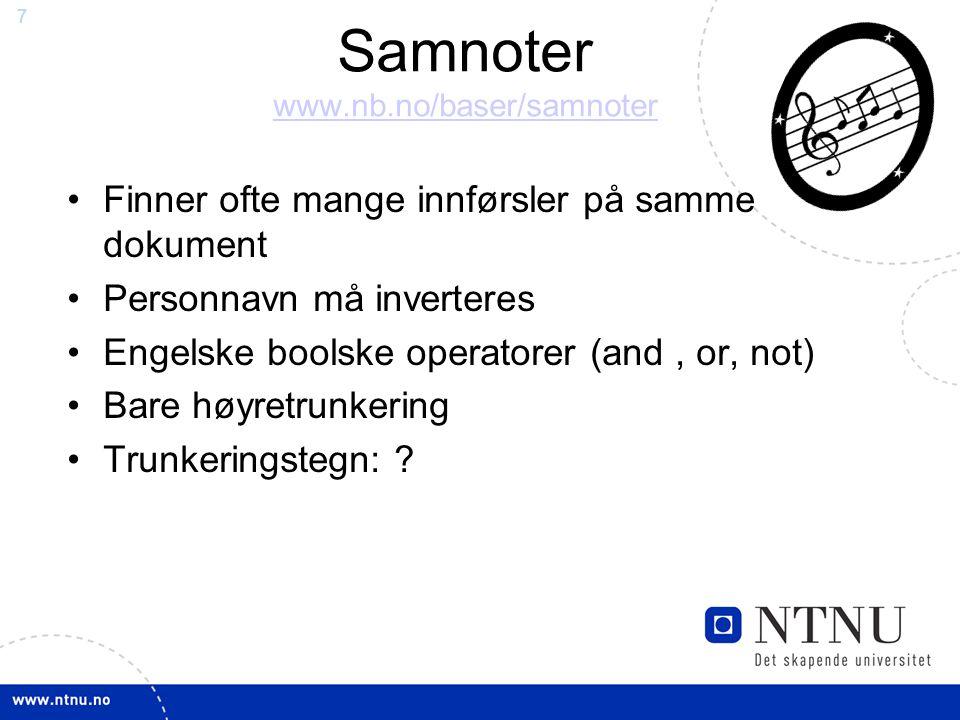 7 Samnoter www.nb.no/baser/samnoter www.nb.no/baser/samnoter Finner ofte mange innførsler på samme dokument Personnavn må inverteres Engelske boolske operatorer (and, or, not) Bare høyretrunkering Trunkeringstegn: ?