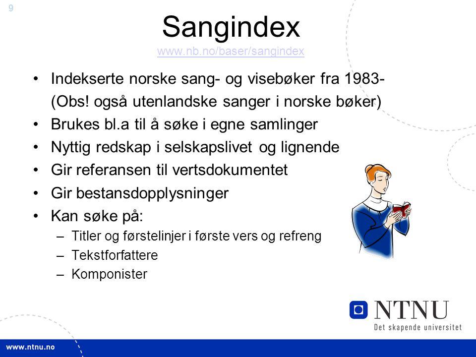 9 Sangindex www.nb.no/baser/sangindex www.nb.no/baser/sangindex Indekserte norske sang- og visebøker fra 1983- (Obs.