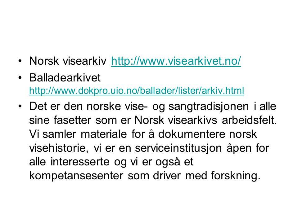 Norsk visearkiv http://www.visearkivet.no/http://www.visearkivet.no/ Balladearkivet http://www.dokpro.uio.no/ballader/lister/arkiv.html http://www.dok