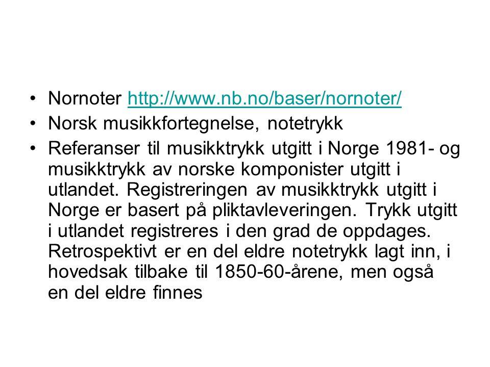 Nornoter http://www.nb.no/baser/nornoter/http://www.nb.no/baser/nornoter/ Norsk musikkfortegnelse, notetrykk Referanser til musikktrykk utgitt i Norge