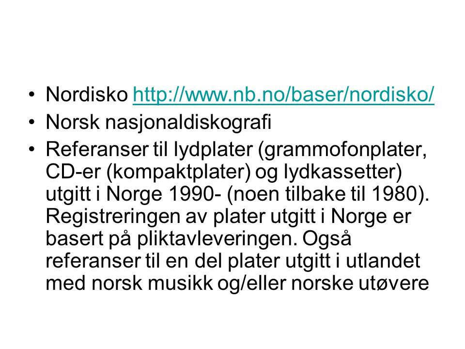 Nordisko http://www.nb.no/baser/nordisko/http://www.nb.no/baser/nordisko/ Norsk nasjonaldiskografi Referanser til lydplater (grammofonplater, CD-er (k