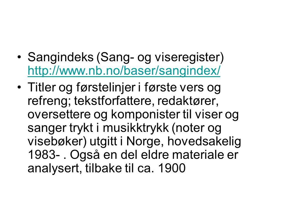 Sangindeks (Sang- og viseregister) http://www.nb.no/baser/sangindex/ http://www.nb.no/baser/sangindex/ Titler og førstelinjer i første vers og refreng