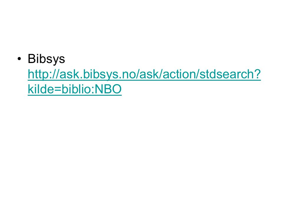 Bibsys http://ask.bibsys.no/ask/action/stdsearch? kilde=biblio:NBO http://ask.bibsys.no/ask/action/stdsearch? kilde=biblio:NBO