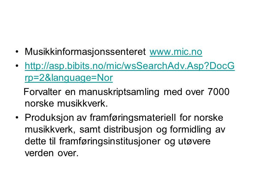 Musikkinformasjonssenteret www.mic.nowww.mic.no http://asp.bibits.no/mic/wsSearchAdv.Asp?DocG rp=2&language=Norhttp://asp.bibits.no/mic/wsSearchAdv.As