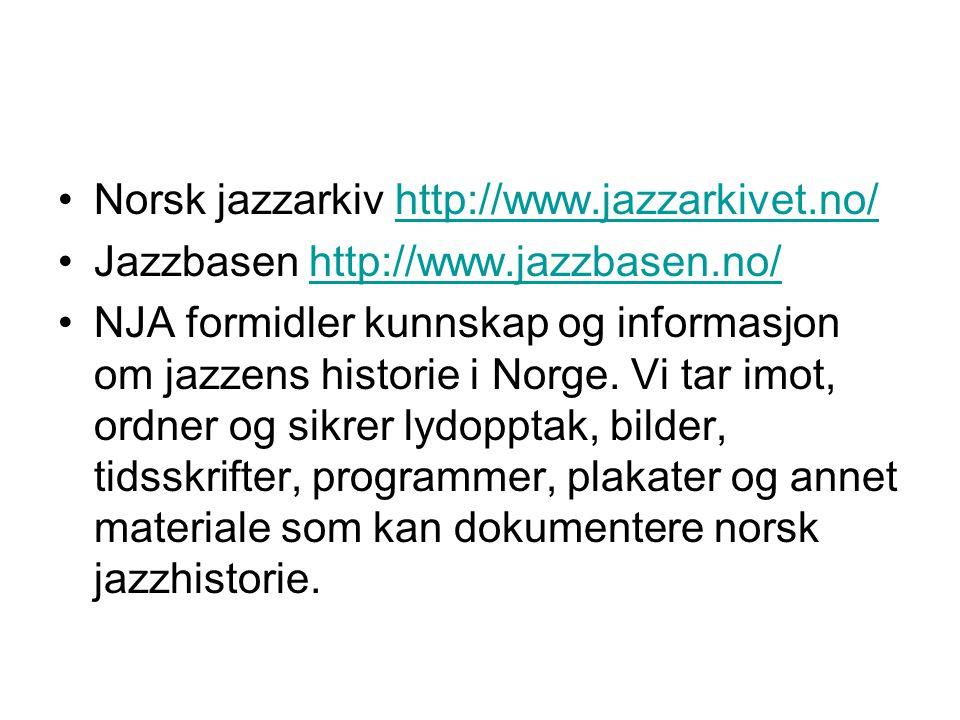 Norsk jazzarkiv http://www.jazzarkivet.no/http://www.jazzarkivet.no/ Jazzbasen http://www.jazzbasen.no/http://www.jazzbasen.no/ NJA formidler kunnskap
