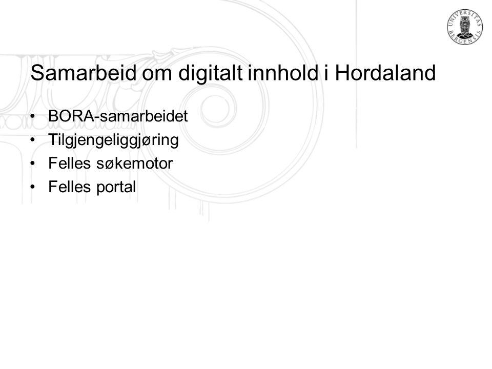 Samarbeid om digitalt innhold i Hordaland BORA-samarbeidet Tilgjengeliggjøring Felles søkemotor Felles portal