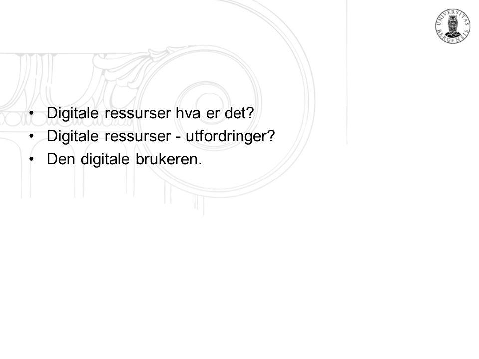 Digitale ressurser hva er det? Digitale ressurser - utfordringer? Den digitale brukeren.