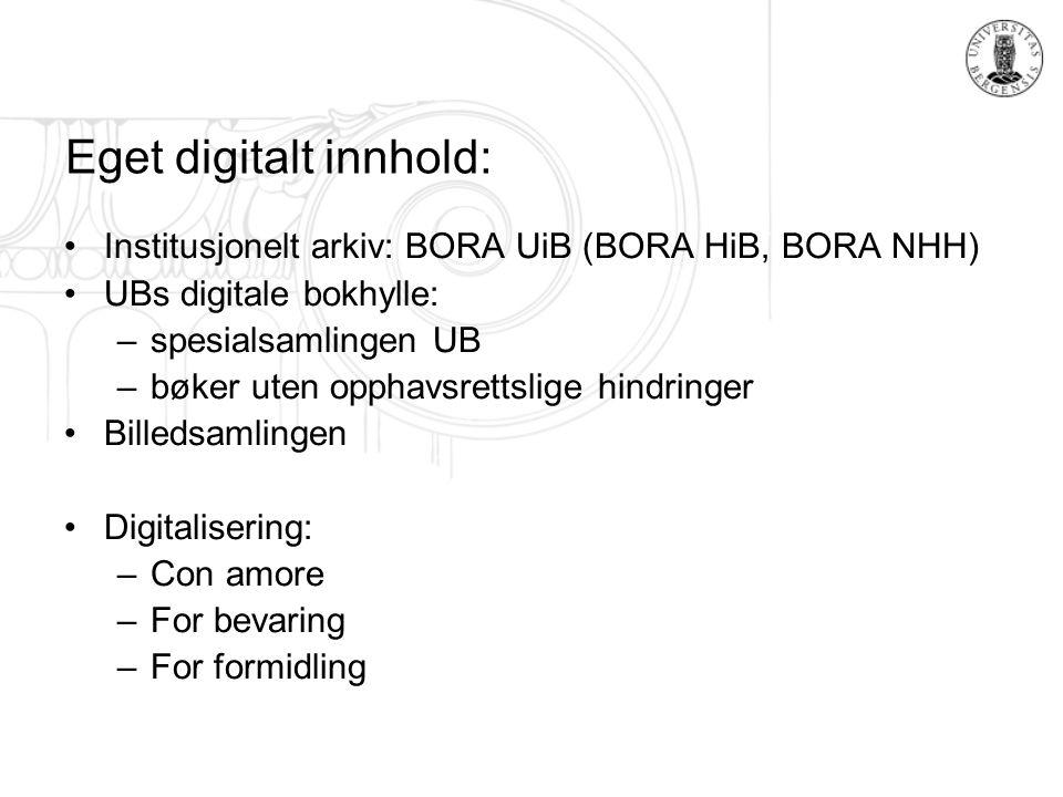 Eget digitalt innhold: Institusjonelt arkiv: BORA UiB (BORA HiB, BORA NHH) UBs digitale bokhylle: –spesialsamlingen UB –bøker uten opphavsrettslige hi