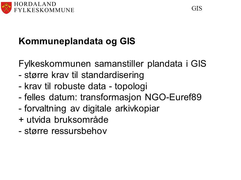 GIS Kommuneplandata og GIS Fylkeskommunen samanstiller plandata i GIS - større krav til standardisering - krav til robuste data - topologi - felles datum: transformasjon NGO-Euref89 - forvaltning av digitale arkivkopiar + utvida bruksområde - større ressursbehov